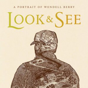 Film Screening: Look and See - A Portrait of Wendell Berry  @ AMC Classic Oakwood Mall | Eau Claire | Wisconsin | United States